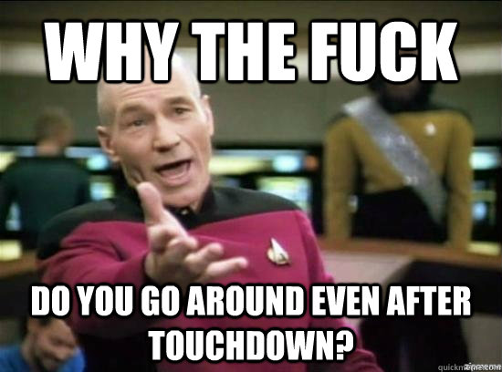 Why the fuck do you go around even after touchdown? - Why the fuck do you go around even after touchdown?  Misc