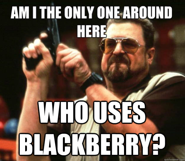 Who uses Blackberry? -  Who uses Blackberry?  Misc