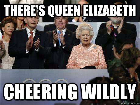 there s queen elizabeth cheering wildly   queen elizabeth