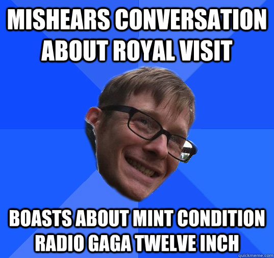 Mishears conversation about royal visit boasts about mint condition radio gaga twelve inch