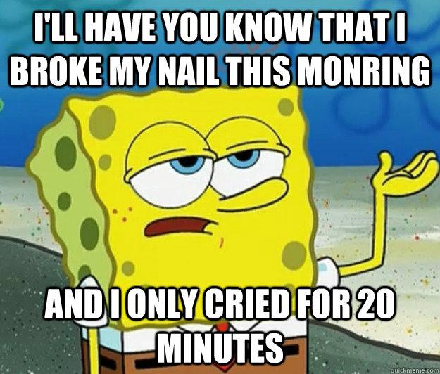 17b51fe02a0181f83020537c4a7fd83bfd8c424184159d77fc6a1fb5ce765038 spongebob meme nail broken cry sad