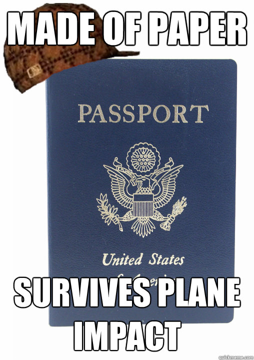 made of paper survives plane impact - made of paper survives plane impact  Scumbag Passport