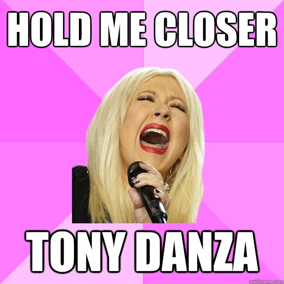 HOLD ME CLOSER TONY DANZA - HOLD ME CLOSER TONY DANZA  Wrong Lyrics Christina