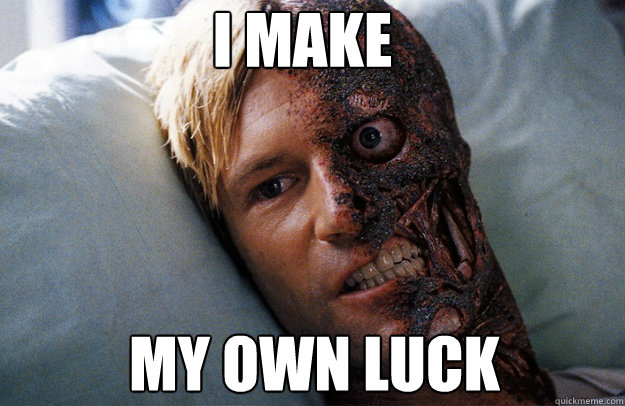 I make My own luck - I make My own luck  Two-Face