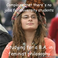 Complains that there's no jobs for university students Studying for a B.A. in feminist philosophy