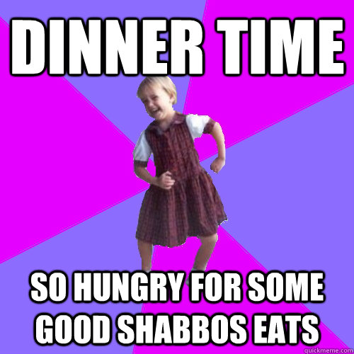 dinner time so hungry for some good shabbos eats - dinner time so hungry for some good shabbos eats  Socially awesome kindergartener