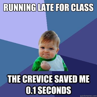 Running late for class The crevice saved me 0.1 seconds - Running late for class The crevice saved me 0.1 seconds  Success Kid