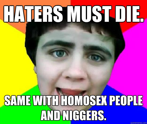 Haters must die. Same with homosex people and niggers.