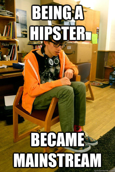 Being a hipster became mainstream
