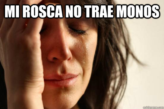 mi rosca no trae monos   - mi rosca no trae monos    First World Problems