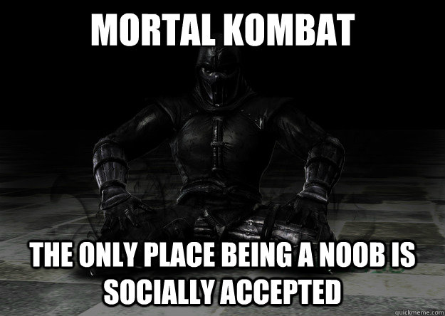 mortal kombat the only place being a noob is socially accepted   mortal kombat