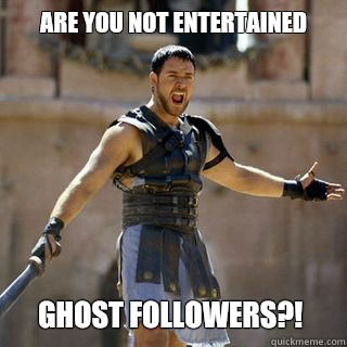 Are you not entertained Ghost followers?! - Are you not entertained Ghost followers?!  Are you not entertained