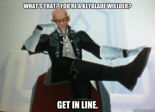 What's that? You're a keyblade wielder? Get in line.