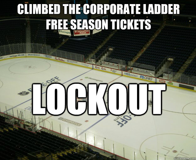 climbed the corporate ladder  FREE season tickets lockout