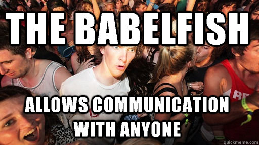 The babelfish allows communication with anyone - The babelfish allows communication with anyone  Sudden Clarity Clarence