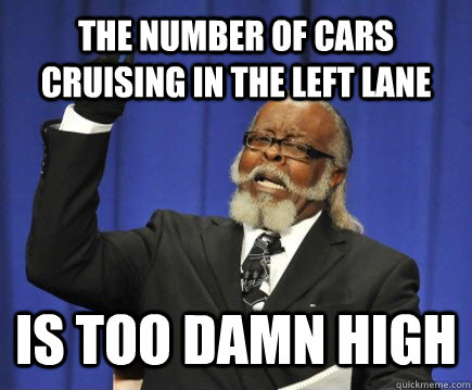 the number of cars cruising in the left lane is too damn high - the number of cars cruising in the left lane is too damn high  Too Damn High