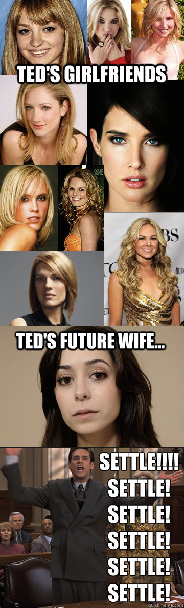Ted's Girlfriends Ted's Future Wife    SETTLE!!!! SETTLE