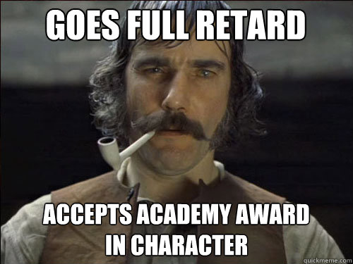 GOES FULL RETARD ACCEPTS ACADEMY AWARD IN CHARACTER  Overly committed Daniel Day Lewis