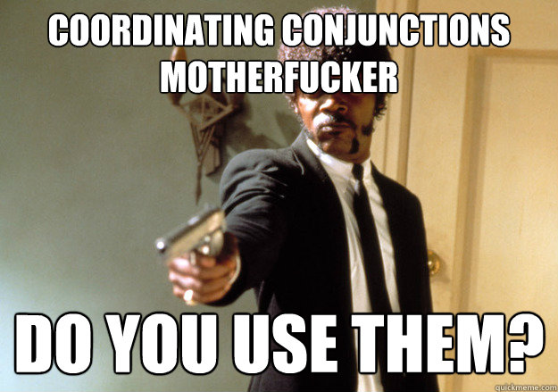 Coordinating conjunctions motherfucker Do you use them? - Coordinating conjunctions motherfucker Do you use them?  Samuel L Jackson