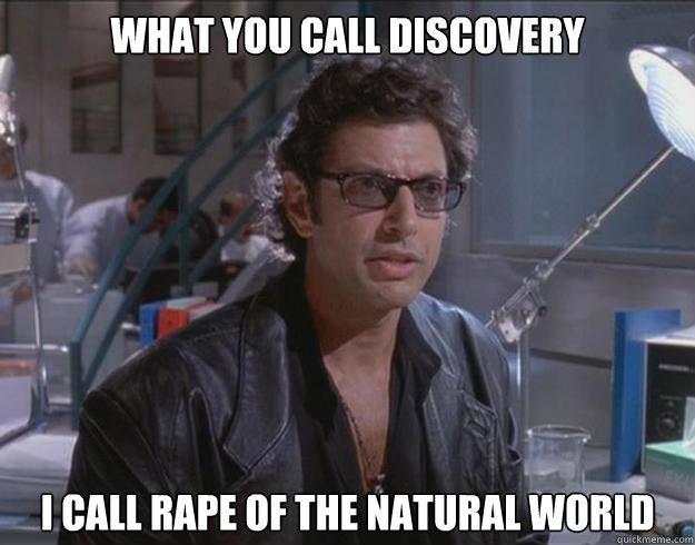 what you call discovery i call rape of the natural world