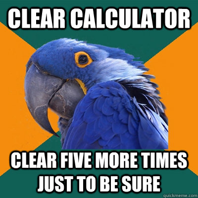 Clear Calculator Clear five more times just to be sure - Clear Calculator Clear five more times just to be sure  Paranoid Parrot