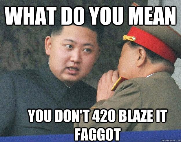 1816d9e9ddf7ed9cb28e8b22ba6b578620d3f3a2a150a824780b99075c6f9c46 what do you mean you don't 420 blaze it faggot hungry kim jong
