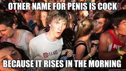 Other name for penis is cock Because it rises in the morning - Other name for penis is cock Because it rises in the morning  Sudden Clarity Clarence