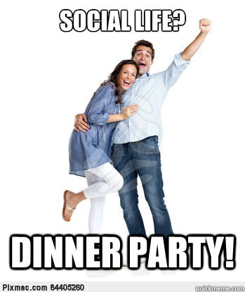 Social Life? Dinner Party!