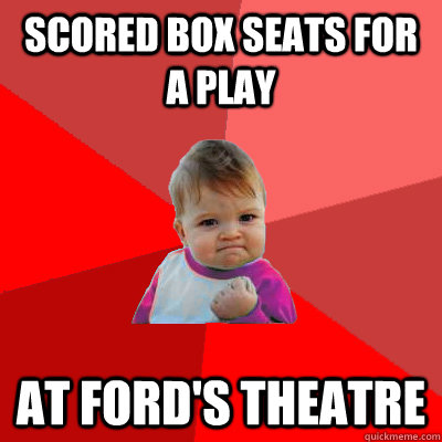 scored box seats for a play at ford's theatre