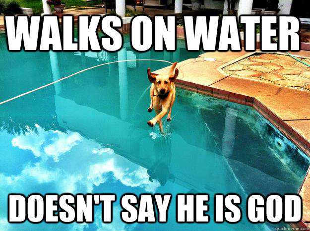Walks on Water Doesn't say he is God
