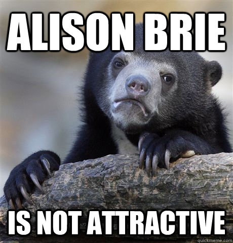 Alison Brie is not attractive - Alison Brie is not attractive  Confession Bear