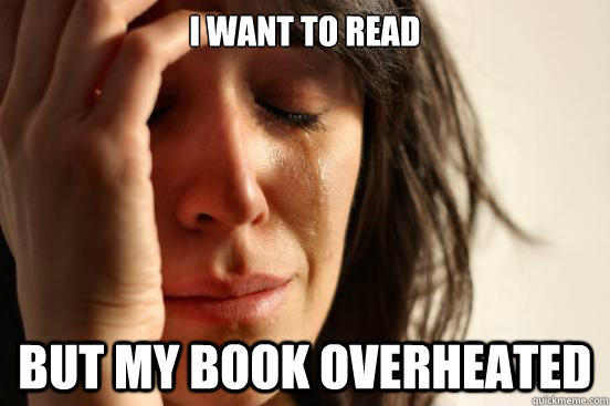 I want to read but my book overheated - I want to read but my book overheated  First World Problems