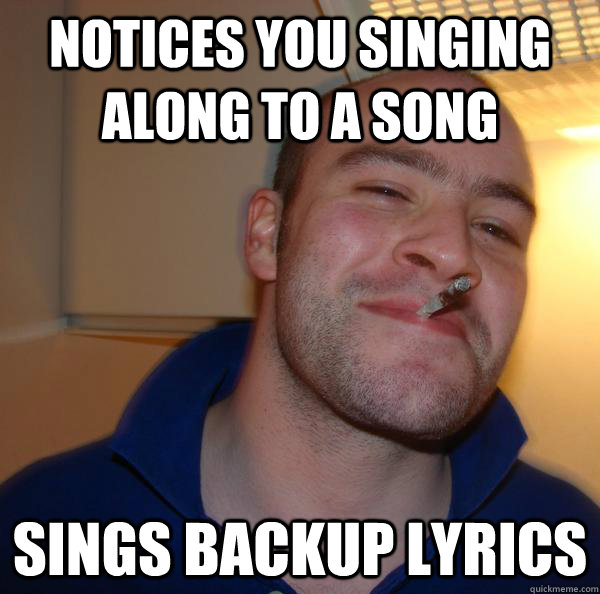 notices you singing along to a song  sings backup lyrics - notices you singing along to a song  sings backup lyrics  Misc