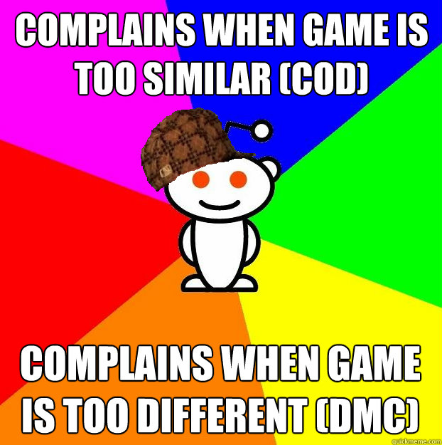 Complains when game is too similar (COD) Complains when game is too different (DMC) - Complains when game is too similar (COD) Complains when game is too different (DMC)  Scumbag Redditor