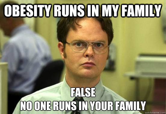 Obesity runs in my family FALSE No one runs in your family