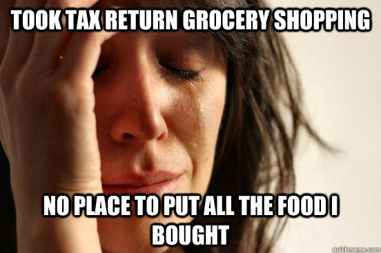 Took Tax return grocery shopping No place to put all the food I bought - Took Tax return grocery shopping No place to put all the food I bought  First World Problems