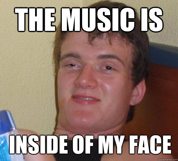 The music is  inside of my face - The music is  inside of my face  10 Guy