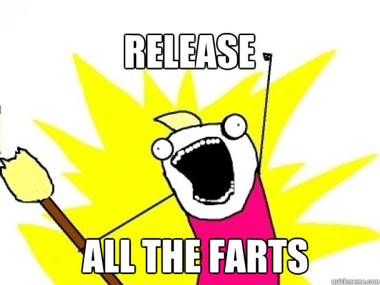 Release ALL the farts  X All The Things