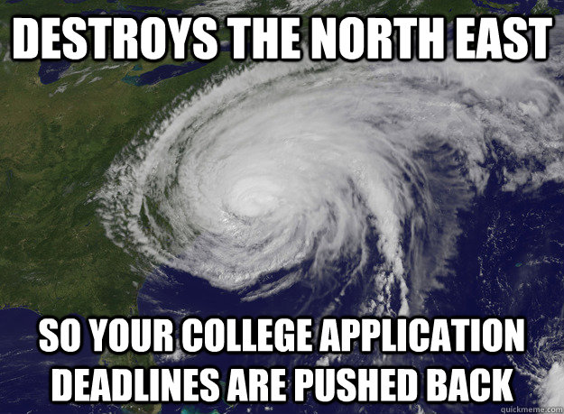 destroys the north east so your college application deadlines are pushed back