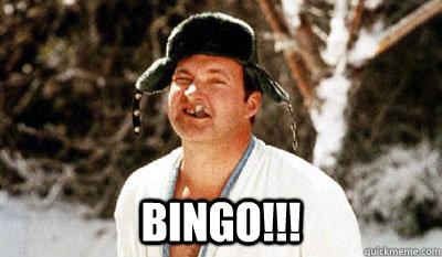 bingo!!! -  bingo!!!  Cousin Eddie