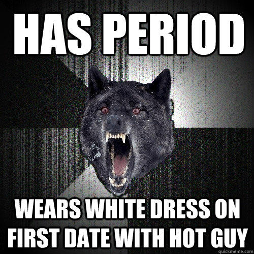 has period wears white dress on first date with hot guy  Insanity Wolf