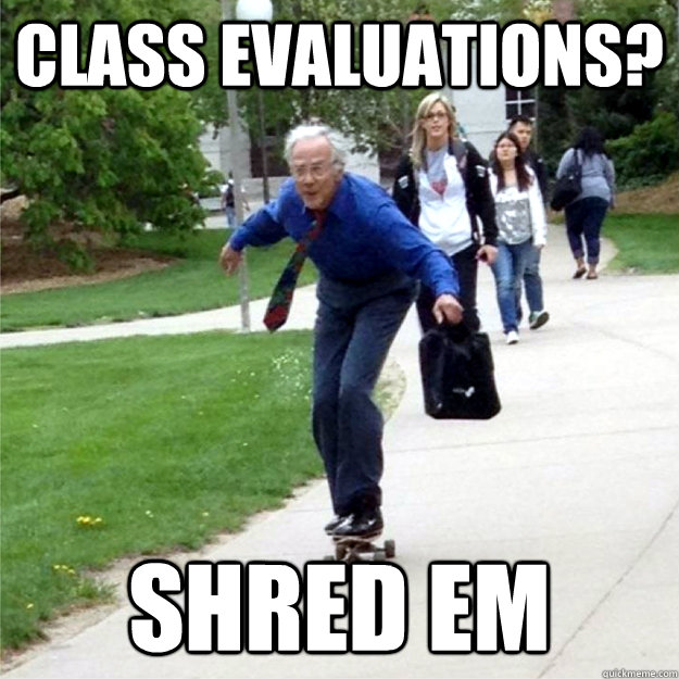 class evaluations? shred em - class evaluations? shred em  Skating Prof