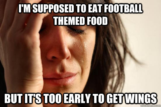 I'm supposed to eat football themed food but it's too early to get wings - I'm supposed to eat football themed food but it's too early to get wings  First World Problems