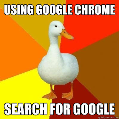 using Google Chrome search for google - using Google Chrome search for google  Tech Impaired Duck