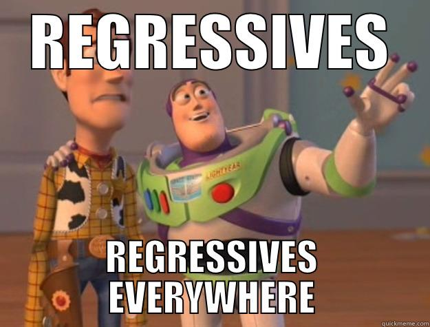 REGRESSIVES REGRESSIVES EVERYWHERE Toy Story