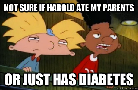 Not Sure If Harold Ate My Parents Or Just Has Diabetes Skeptical
