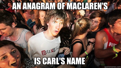 an anagram of maclaren's  is carl's name - an anagram of maclaren's  is carl's name  Misc