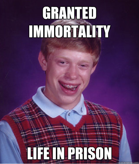 Granted Immortality  Life in prison - Granted Immortality  Life in prison  Misc