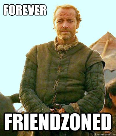 Forever Friendzoned  Ser Jorah Mormont Friendzone