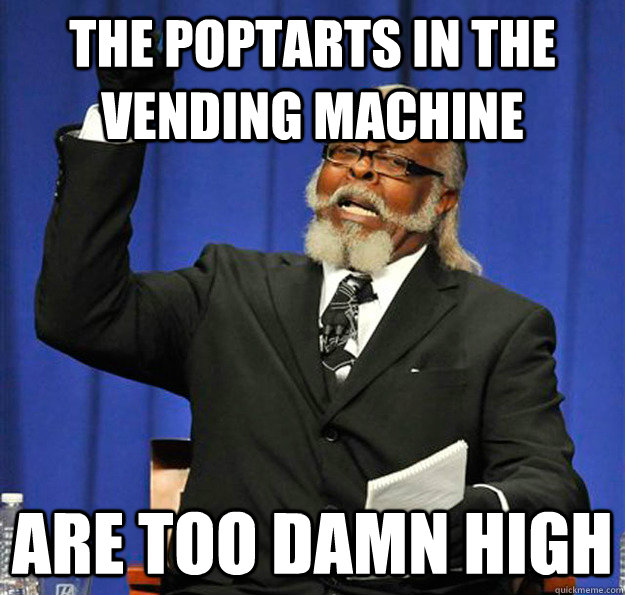 The poptarts in the vending machine are too damn high - The poptarts in the vending machine are too damn high  Jimmy McMillan